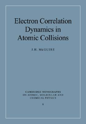 Electron Correlation Dynamics in Atomic Collisions   2005 9780521018593 Front Cover