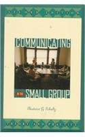 Communicating in the Small Group Theory and Practice 2nd 1996 (Revised) edition cover