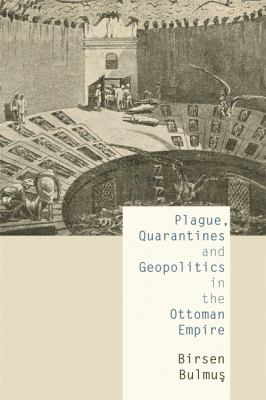 Plague, Quarantines and Geopolitics in the Ottoman Empire   2012 9780748646593 Front Cover