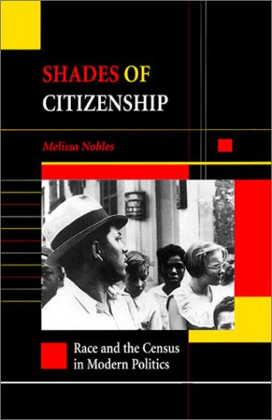 Shades of Citizenship Race and the Census in Modern Politics  2000 edition cover