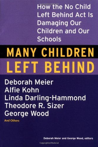 Many Children Left Behind How the No Child Left Behind Act Is Damaging Our Children and Our Schools  2004 edition cover