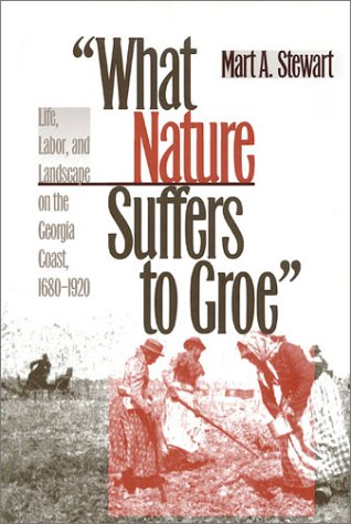 What Nature Suffers to Groe Life, Labor, and Landscape on the Georgia Coast, 1680-1920  1996 edition cover