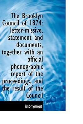 Brooklyn Council Of 1874 : Letter-missive, statement and documents, together with an official Pho N/A 9781115229593 Front Cover