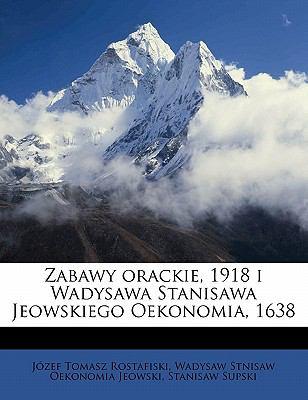 Zabawy Orackie, 1918 I Wadysawa Stanisawa Jeowskiego Oekonomia 1638 N/A edition cover