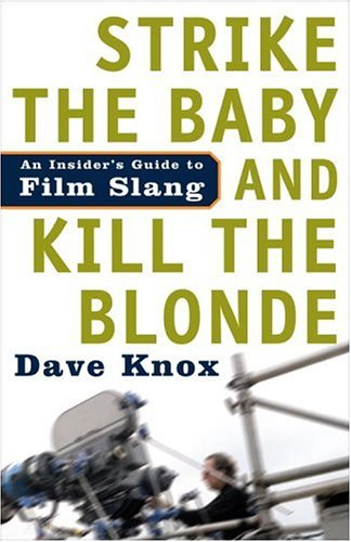 Strike the Baby and Kill the Blonde An Insider's Guide to Film Slang  2005 edition cover