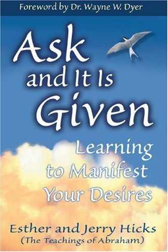 Ask and It Is Given Learning to Manifest Your Desires  2004 9781401904593 Front Cover