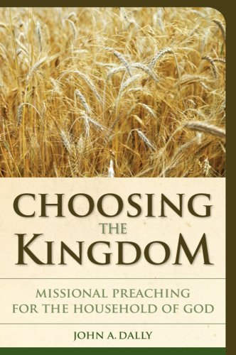 Choosing the Kingdom Missional Preaching for the Household of God  2007 edition cover