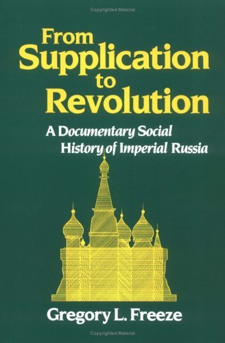From Supplication to Revolution A Documentary Social History of Imperial Russia  1988 9780195043594 Front Cover