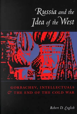Russia and the Idea of the West Gorbachev, Intellectuals, and the End of the Cold War  2000 9780231110594 Front Cover