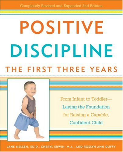 Positive Discipline - The First Three Years From Infant to Toddler - Laying the Foundation for Raising a Capable, Confident Child 2nd 2007 edition cover