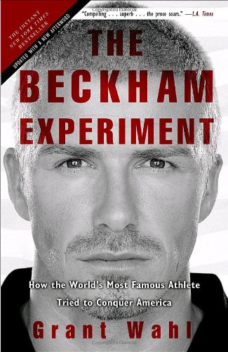Beckham Experiment How the World's Most Famous Athlete Tried to Conquer America  2010 edition cover