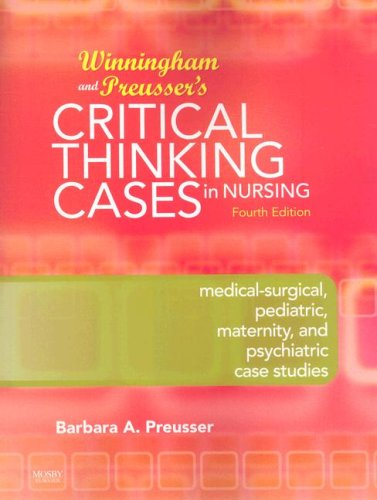 Winningham and Preusser's Critical Thinking Cases in Nursing Medical-Surgical, Pediatric, Maternity, and Psychiatric Case Studies 4th 2009 edition cover