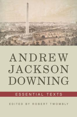 Andrew Jackson Downing Essential Texts  2012 9780393733594 Front Cover