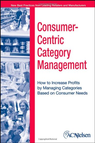 Consumer-Centric Category Management How to Increase Profits by Managing Categories Based on Consumer Needs  2006 edition cover