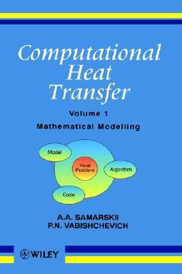 Computational Heat Transfer, Mathematical Modelling   1996 9780471956594 Front Cover