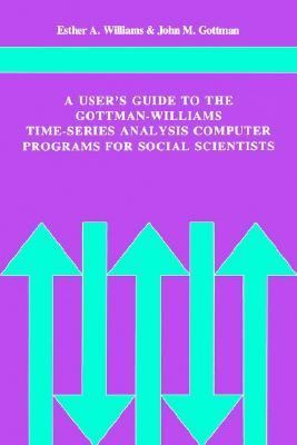 User's Guide to the Gottman-Williams Time-Series Analysis Computer Programs for Social Scientists   1982 9780521280594 Front Cover