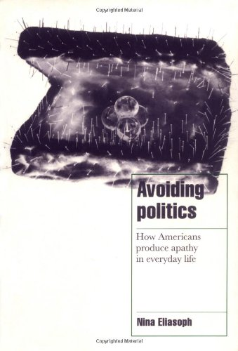Avoiding Politics How Americans Produce Apathy in Everyday Life  1998 edition cover