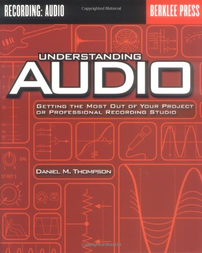 Understanding Audio Getting the Most Out of Your Project or Professional Recording Studio  2005 edition cover