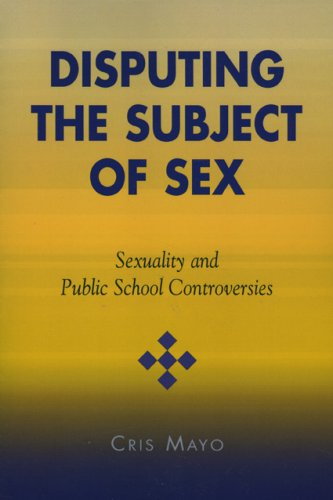 Disputing the Subject of Sex Sexuality and Public School Controversies N/A 9780742526594 Front Cover