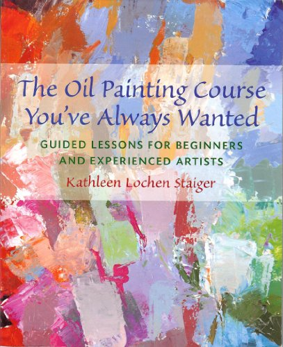 Oil Painting Course You've Always Wanted Guided Lessons for Beginners and Experienced Artists  2006 edition cover