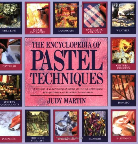 Encyclopedia of Pastel Techniques A Unique A-Z Directory of Pastel-Painting Techniques Plus Guidance on How Best to Use Them  2001 edition cover