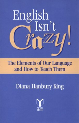 English Isn't Crazy! : The Elements of Our Language and How to Teach Them  2000 edition cover