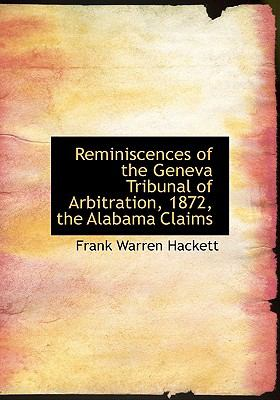Reminiscences of the Geneva Tribunal of Arbitration, 1872, the Alabama Claims N/A 9781115392594 Front Cover