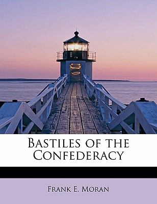 Bastiles of the Confederacy  N/A 9781115699594 Front Cover