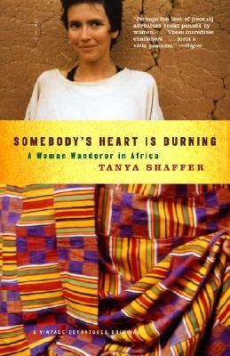 Somebody's Heart Is Burning A Woman Wanderer in Africa  2003 9781400032594 Front Cover