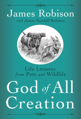 God of All Creation Life Lessons from Pets and Wildlife  2012 9781400074594 Front Cover