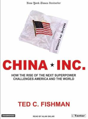 China Inc.: How The Rise Of The Next Superpower Challenges America And The World  2005 9781400131594 Front Cover