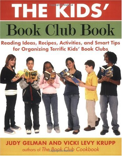 Kids' Book Club Book Reading Ideas, Recipes, Activities, and Smart Tips for Organizing Terrific Kids' Book Clubs  2007 edition cover