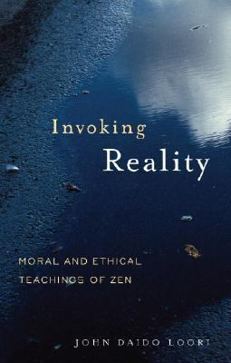 Invoking Reality Moral and Ethical Teachings of Zen  2007 9781590304594 Front Cover