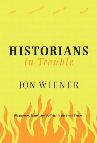 Historians in Trouble Plagiarism, Fraud, and Politics in the Ivory Tower  2007 edition cover