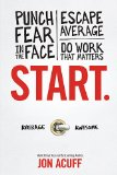 Start: Punch Fear in the Face, Escape Average and Do Work That Matters  2013 9781937077594 Front Cover