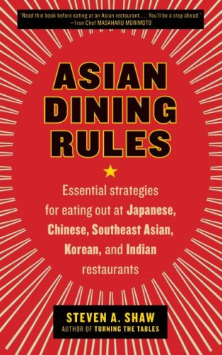 Asian Dining Rules Essential Strategies for Eating Out at Japanese, Chinese, Southeast Asian, Korean, and Indian Restaurants N/A 9780061255595 Front Cover