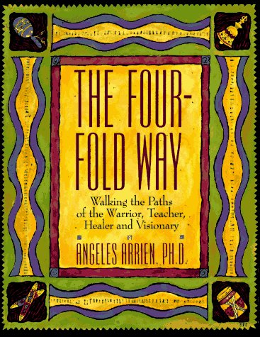 Four-Fold Way Walking the Paths of the Warrior, Teacher, Healer, and Visionary  1993 edition cover