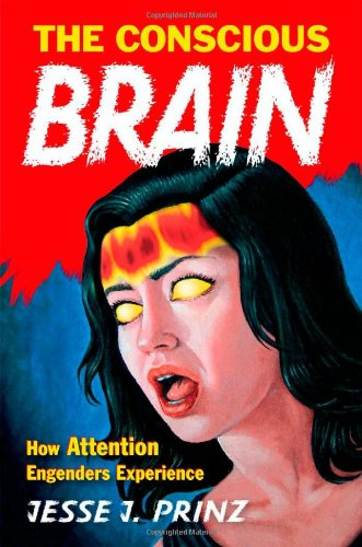 Conscious Brain How Attention Engenders Experience  2012 edition cover