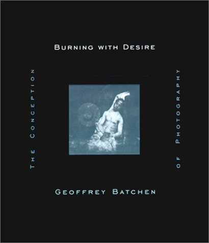 Burning with Desire The Conception of Photography  1999 edition cover