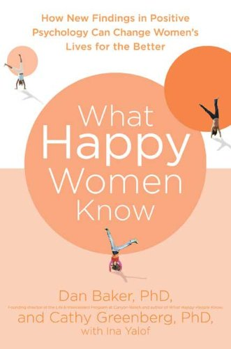 What Happy Women Know How New Findings in Positive Psychology Can Change Women's Lives for the Better N/A 9780312380595 Front Cover