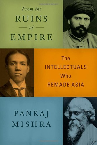 From the Ruins of Empire The Intellectuals Who Remade Asia  2012 edition cover