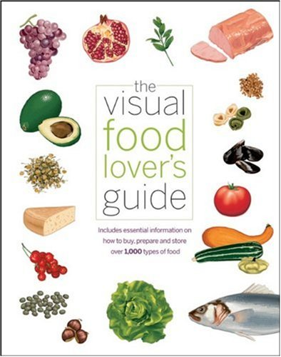 Visual Food Lover's Guide Includes Essential Information on How to Buy, Prepare and Store over 1,000 Types of Food  2009 edition cover