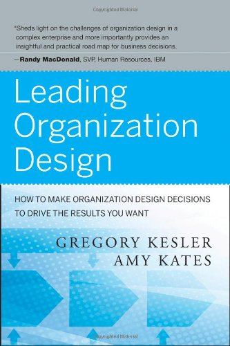 Leading Organization Design How to Make Organization Design Decisions to Drive the Results You Want  2011 edition cover