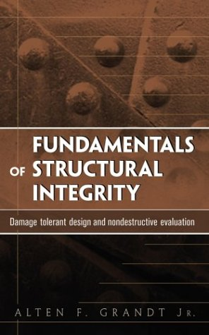 Fundamentals of Structural Integrity Damage Tolerant Design and Nondestructive Evaluation  2004 edition cover
