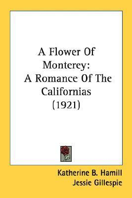 Flower of Monterey A Romance of the Californias (1921) N/A 9780548576595 Front Cover