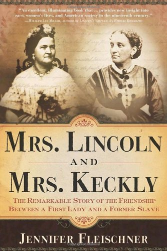 Mrs. Lincoln and Mrs. Keckly The Remarkable Story of the Friendship Between a First Lady and a Former Slave N/A 9780767902595 Front Cover