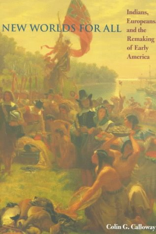 New Worlds for All Indians, Europeans, and the Remaking of Early America  1998 (Reprint) 9780801859595 Front Cover