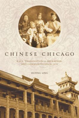 Chinese Chicago Race, Transnational Migration, and Community Since 1870  2012 edition cover