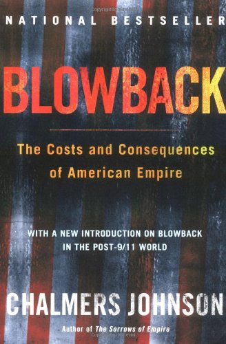 Blowback The Costs and Consequences of American Empire 2nd 2000 (Revised) 9780805075595 Front Cover