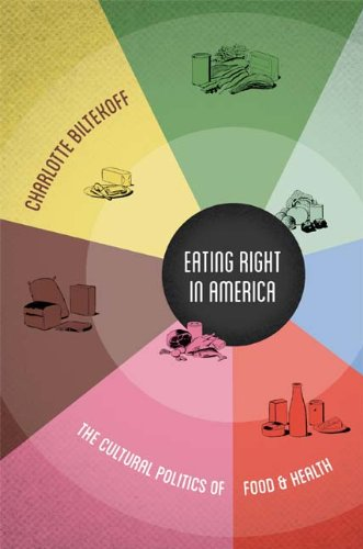 Eating Right in America The Cultural Politics of Food and Health  2013 edition cover